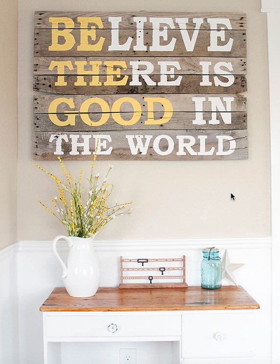 Diy Pallet Sign Tutorial Believe There Is Good In The World Quote