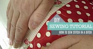 DIY Sewing Tutorial – Stitch in a Ditch