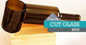 3 Ways to Cut Glass Bottles