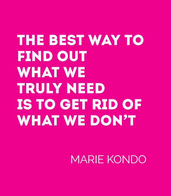 Marie Kondo Quotes - The Best Way To Find Out What We Need Is To Get Rid Of What We Don't - Spark Joy