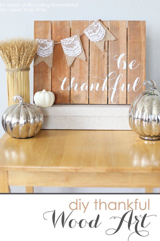 DIY Thanksgiving Decor Ideas - Be Thankful Wood Sign - Fall Projects and Crafts for Thanksgiving Dinner Centerpieces, Vases, Arrangements With Leaves and Pumpkins - Easy and Cheap Crafts to Make for Home Decor http://diyjoy.com/diy-thanksgiving-decor-ideas