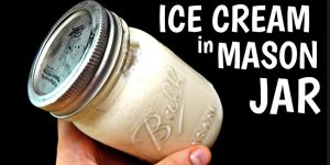 He Makes Ice Cream In A Mason Jar…Who Says You Have To Have An Ice Cream Maker To Make Good Ice Cream?
