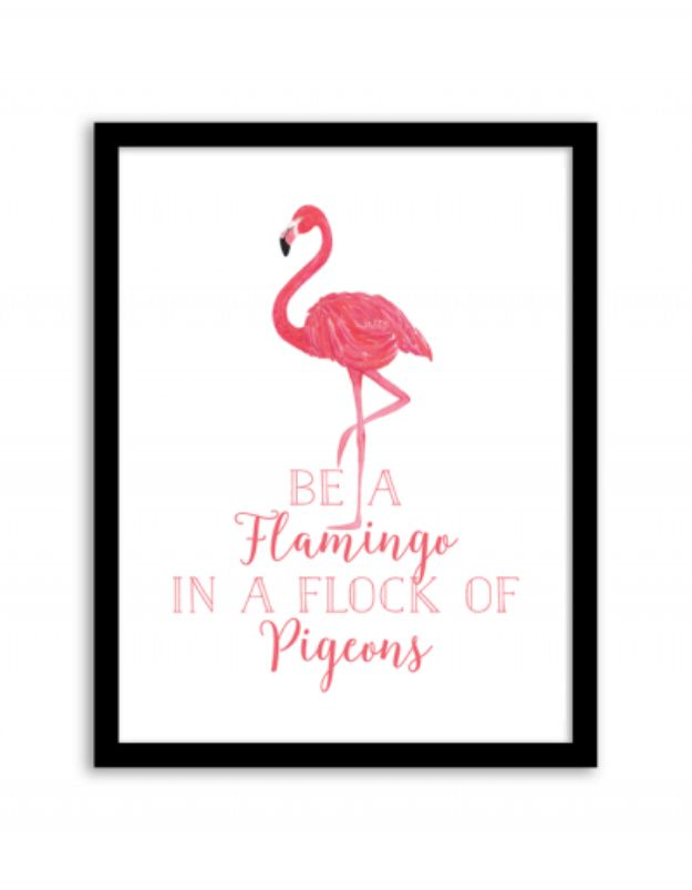 Best Free Printables For Your Walls - Be A Flamingo In A Flock Of Pigeons Wall Art - Free Prints for Wall Art and Picture to Print for Home and Bedroom Decor - Crafts to Make and Sell With Ideas for the Home, Organization - Quotes for Bedroom, Living Room and Kitchens, Vintage Bathroom Pictures - Downloadable Printable for Kids - DIY and Crafts by DIY JOY http://diyjoy.com/free-printables-walls