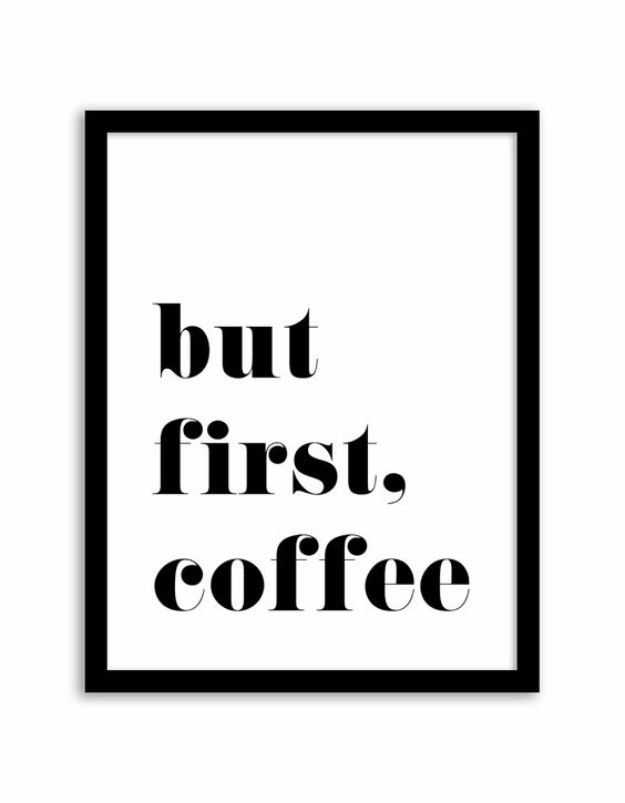 Free Printables For Your Walls - But First, Coffee Wall Art - Best Free Prints for Wall Art and Picture to Print for Home and Bedroom Decor - Ideas for the Home, Organization - Quotes for Bedroom and Kitchens, Vintage Bathroom Pictures - Downloadable Printable for Kids - DIY and Crafts by DIY JOY http://diyjoy.com/free-printables-walls