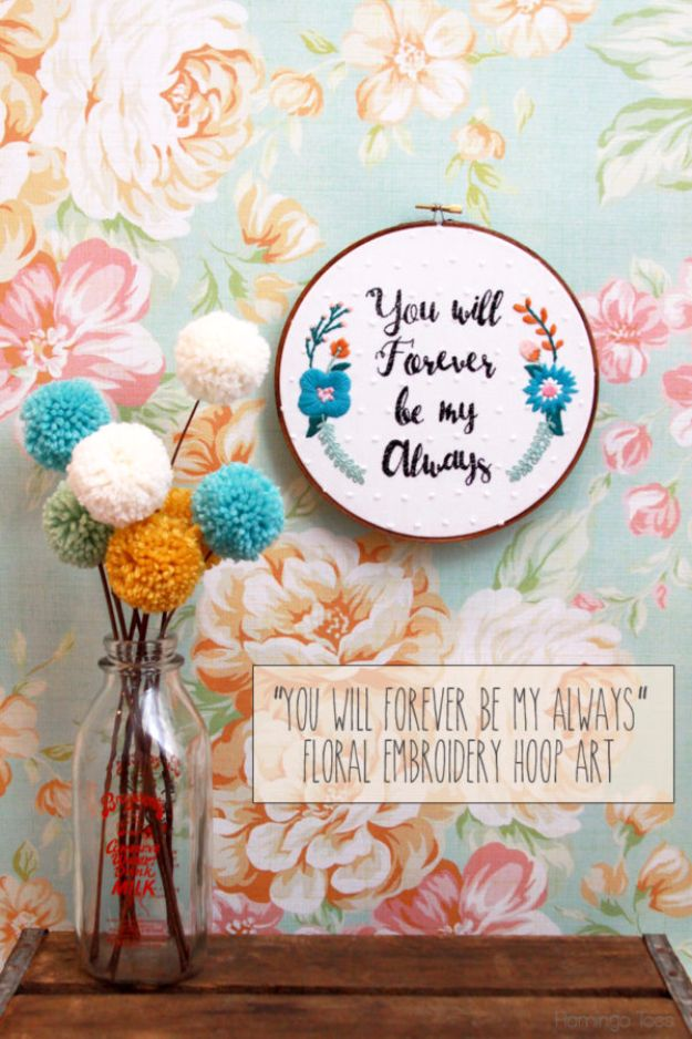 Free Embroidery Patterns - You Will Forever Be My Always – Floral Embroidery Hoop Art - Best Embroidery Projects and Step by Step DIY Tutorials for Making Home Decor, Wall Art, Pillows and Creative Handmade Sewing Gifts embroidery gifts diy ideas