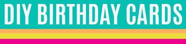 DIY Birthday Cards - Easy Handmade Cards and Ideas for Birthdays