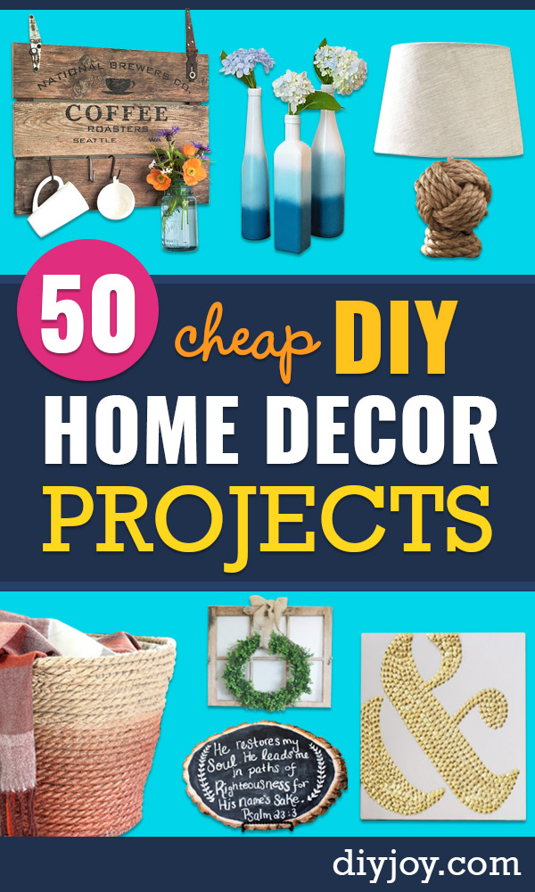 DIY Home Decor On A Budget - Cheap Home Decorations to Make From The Dollar Store and Dollar Tree - Inexpensive Budget Friendly Wall Art, Furniture, Table Accents, Rugs, Pillows, Bedding and Chairs - Candles, Crafts To Make for Your Bedroom, Pretty Signs and Art, Linens, Storage and Organizing Ideas for Apartments http://diyjoy.com/cheap-diy-home-decor