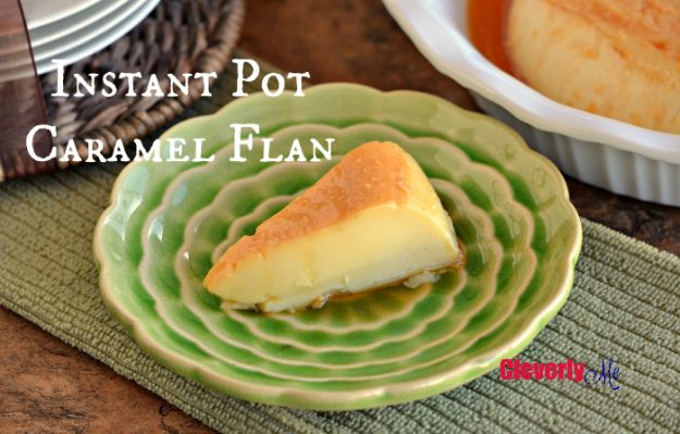 Instant Pot Desserts - Instant Pot Caramel Flan - Easy Dessert Ideas to Make in Your Instant Pot - Quick Cheesecake, Brownies, Cake - Healthy Idea With Fruit, Gluten Free