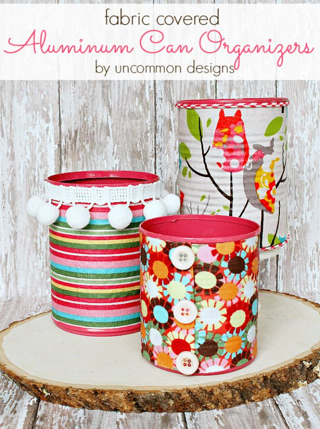 DIY Ideas With Tin Cans - Fabric Covered Aluminum Can Organizers - Cheap and Easy Organizing Projects and Crafts Made With A Tin Can - Cool Teen Craft Tutorials and Home Decor