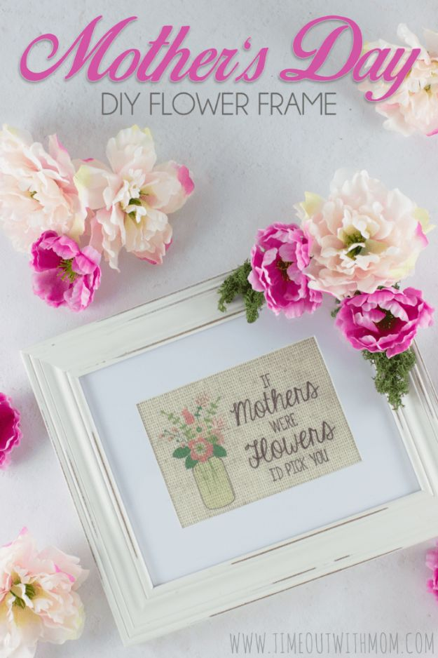 Easy Mothers Day Gifts - Mother's Day DIY Flower Frame - Cute Crafts and Homemade Presents for Mom | Thoughtful Gift Ideas to Make For Mother